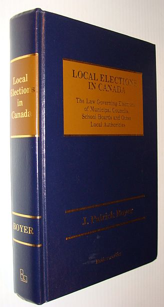 Image for Local elections in Canada: The law governing elections of municipal councils, school boards, and other local authorities