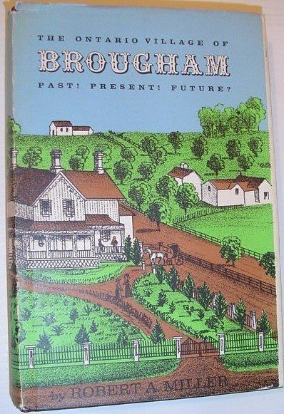 Image for The Ontario Village of Brougham: Past, Present, Future *NUMBERED COPY SIGNED BY AUTHOR*