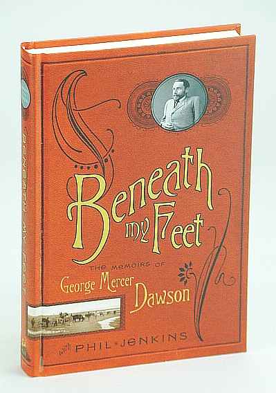Image for Beneath My Feet: The Memoirs of George Mercer Dawson