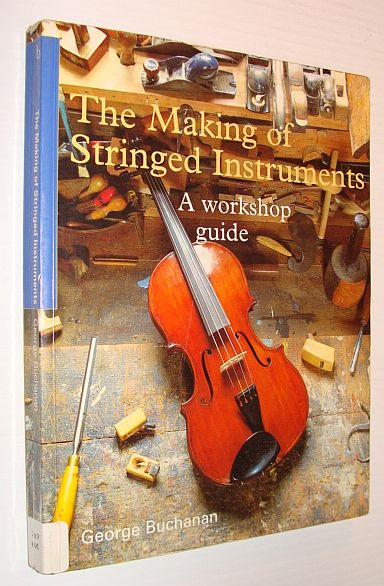 Image for The Making of Stringed Instruments: A Workshop Guide