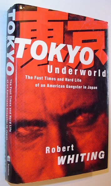 Image for Tokyo Underworld: The Fast Times and Hard Life of an American Gangster in Japan