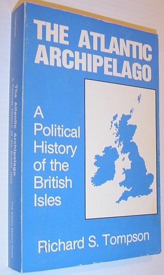 Image for The Atlantic Archipelago: A Political History of the British Isles (Studies in British History, Vol 1)