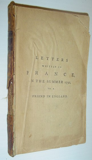 Image for Letters Written in the Summer of 1790 to a Friend in England: Containing Various Anecdotes Relative to  the French Revolution; and Memoirs of Mons. And Madame Du F___