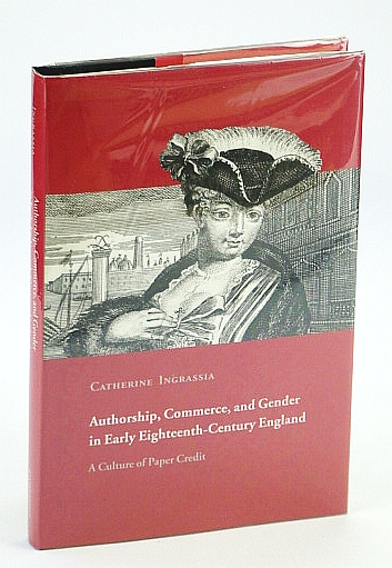 Image for Authorship, Commerce, and Gender in Early Eighteenth-Century England: A Culture of Paper Credit