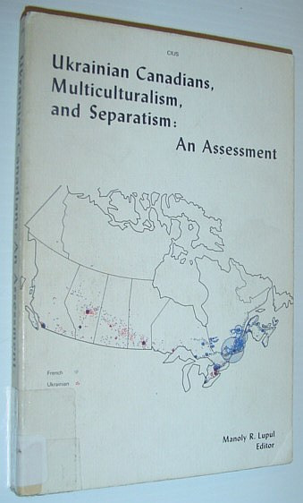 Image for Ukrainian Canadians, Multiculturalism, and Separatism: An Assessment (The Alberta Library in Ukrainian-Canadian Studies)