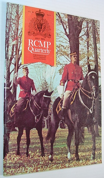 Image for The RCMP (Royal Canadian Mounted Police) Quarterly - July 1973  Vol. 38 No. 3