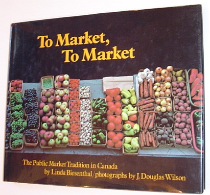Image for To Market, to Market: The Public Market Tradition in Canada