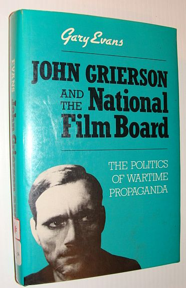 Image for John Grierson and the National Film Board: The politics of wartime propaganda