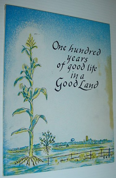 Image for One Hundred Years of Good Life in a Good Land - Goodland, Indiana 1861-1961