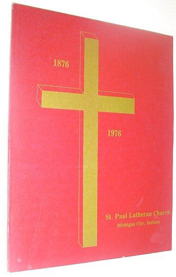 Image for The One Hundredth Anniversary of St. Paul Lutheran Church of Michigan City, Indiana: 1876-1976