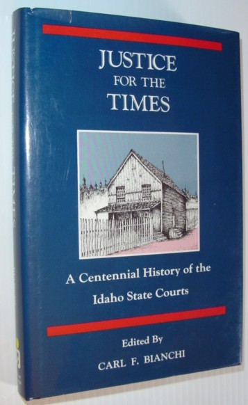 Image for Justice for the times: A centennial history of the Idaho state courts