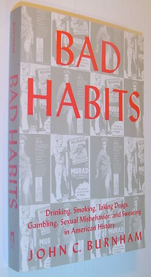 Image for Bad Habits: Drinking, Smoking, Taking Drugs, Gambling, Sexual Misbehavior and Swearing in American History (The American Social Experience)