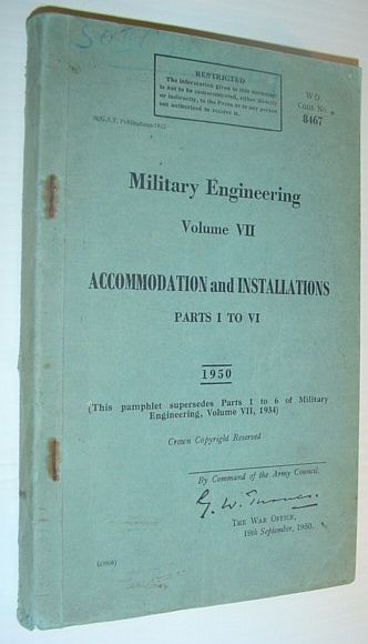 Image for Military Engineering, Volume VII: Accommodation and Installations, Parts I to VI, 1950 - WO Code No. 8467 *RESTRICTED*