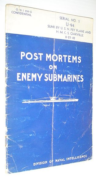 Image for Post Mortems on Enemy Submarines: Serial No. 5, Report on the Interrogation of Survivors from U-94 Sunk By U.S.N. PBY Plane and H.M.C.S. Oakville on August 27, 1942: O.N.I. 250-G *CONFIDENTIAL*