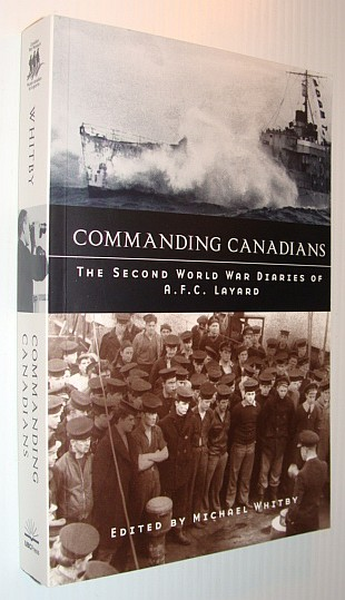 Image for Commanding Canadians: The Second World War Diaries of A. F. C. Layard (Studies in Canadian Military History)