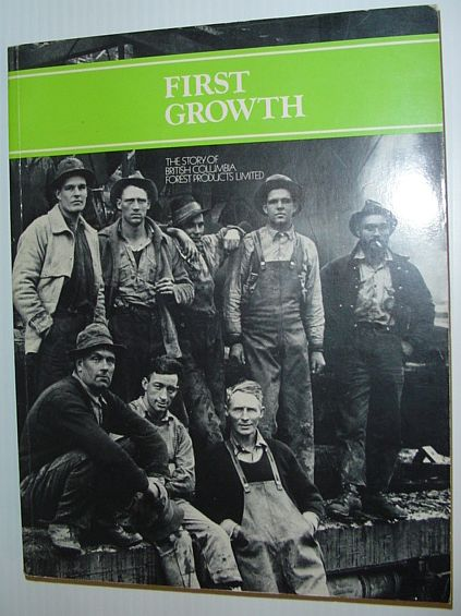 Image for First growth: The story of British Columbia Forest Products Limited