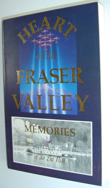 Image for Heart of the Fraser Valley; Memories of an Era Past