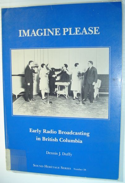 Image for Imagine Please: Early Radio Broadcasting in British Columbia - Sound Heritage Series, Number 38