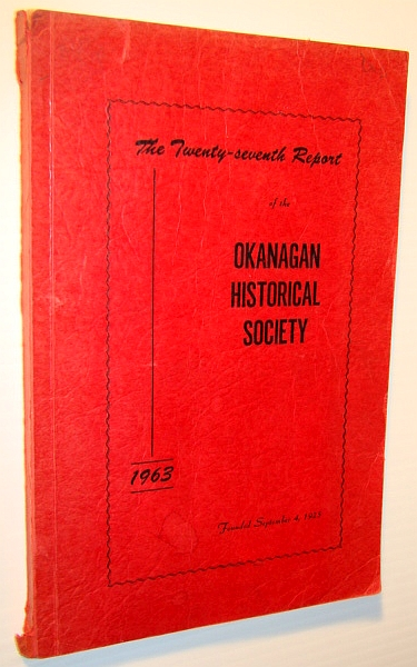 Image for The Twenty-Seventh (27th) Report of the Okanagan Historical Society, 1963