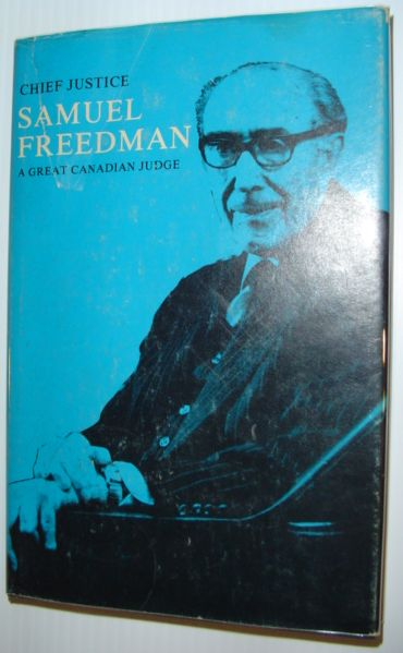 Image for Chief Justice Samuel Freedman: A great Canadian judge : a collection of the reasons for judgement of the Honourable Samuel Freedman, Justice of the ... and Chief Justice of Manitoba (1971-83)