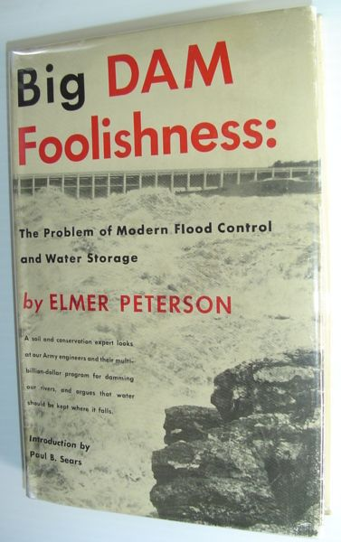Image for Big Dam Foolishness: The Problem of Modern Flood Control and Water Storage