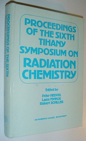 Image for Proceedings of The Sixth Tihany Symposium on Radiation Chemistry, Volume One