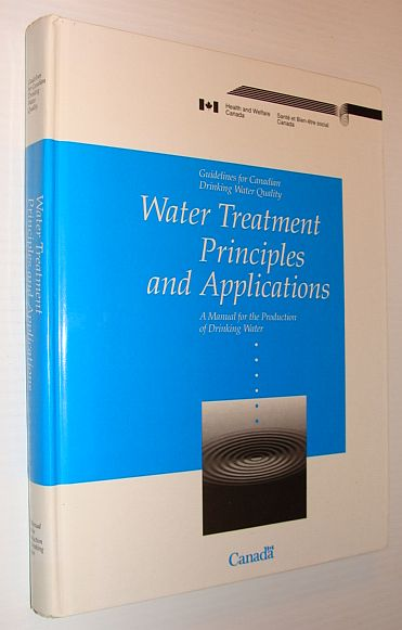 Image for Water Treatment Principles and Applications: A Manual for the Production of Drinking Water - Guidelines for Canadian Drinking Water Quality