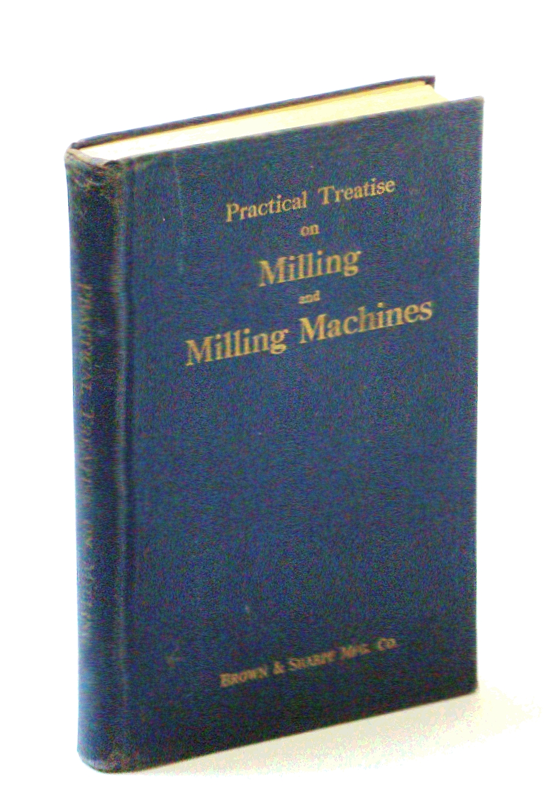 Image for Practical Treatise On Milling And Milling Machines