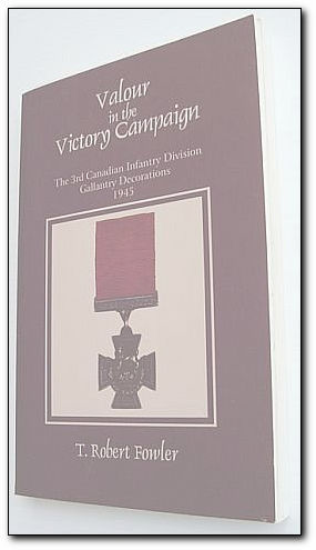 Image for Valour in the victory campaign: The 3rd Canadian Infantry Division gallantry decorations, 1945