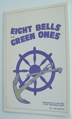 Image for Eight Bells and Green Ones - Memories of a Retired Chief Boatswain Mate