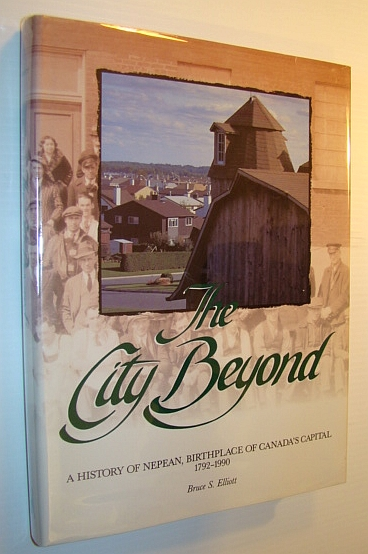 Image for The City Beyond: A History of Nepean, Birthplace of Canada's Capital 1792-1990