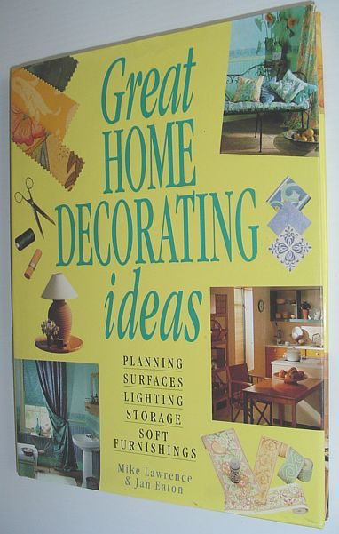 Image for Great Home Decorating Ideas: Planning, Surfaces, Lighting, Storage, Soft Furnishings
