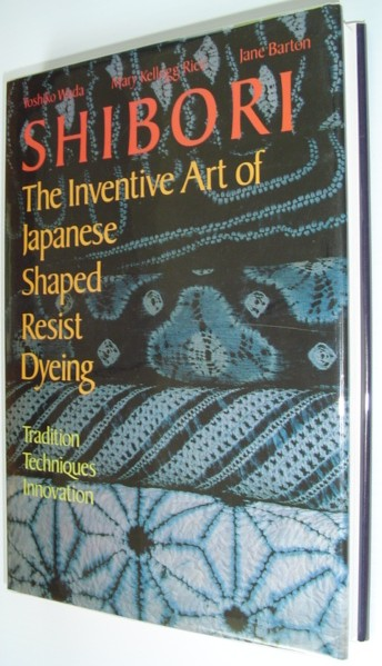 Image for Shibori: The Inventive Art of Japanese Shaped Resist Dyeing : Tradition Techniques Innovation