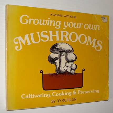 Image for Growing & Cooking Your Own Mushrooms: Cultivating, Cooking & Preserving