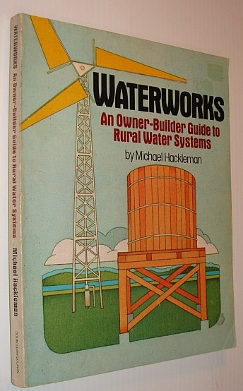 Image for Waterworks: An Owner-Builder Guide to Rural Water Systems