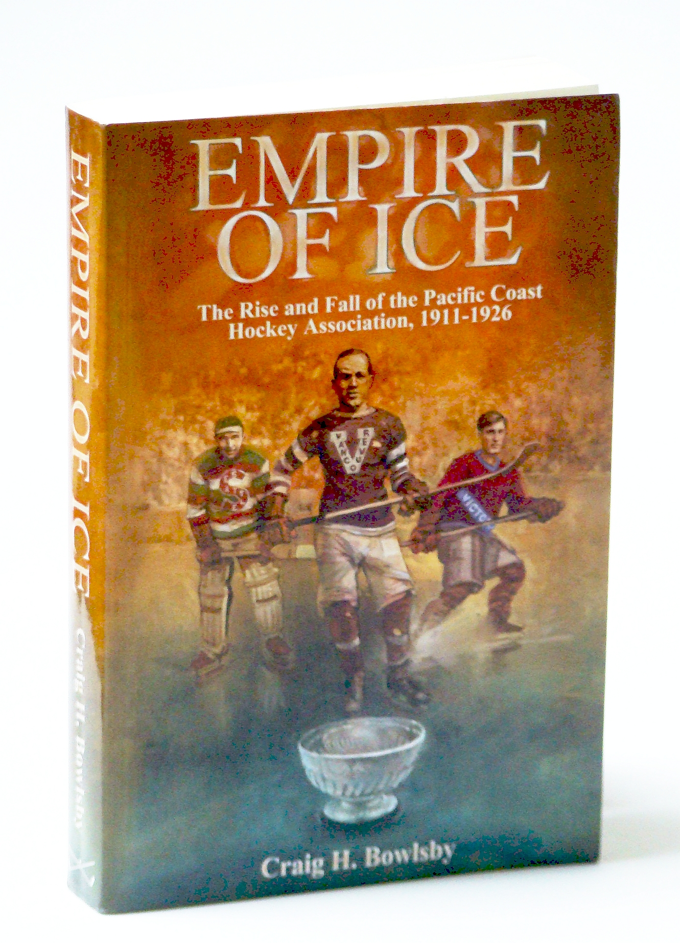 Image for Empire of Ice. The Rise and Fall of the Pacific Coast Hockey Association, 1911-1926.