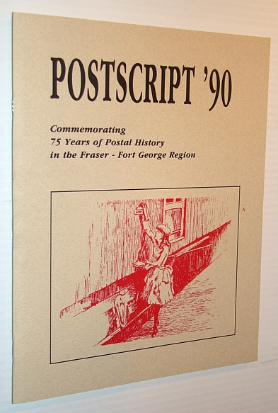 Image for Postscript '90: Commemorating 75 Years of Postal History in the Fraser - Fort George Region