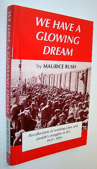 Image for We have a glowing dream: Recollections of working-class and people's struggles in B.C. from 1935 to 1996