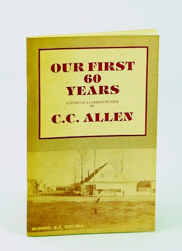 Image for OUR FIRST 60 YEARS. A Story of a Cariboo Pioneer