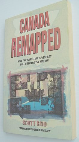 Image for Canada Remapped: How the Partition of Quebec Will Reshape the Nation