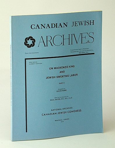 Image for Canadian Jewish Archives, New Series, Number 13 (Thirteen) - On Mackenzie King and Jewish Sweating Labor (Labour), Part 2 (Two)