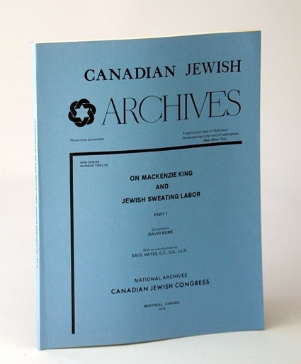 Image for Canadian Jewish Archives, New Series, Number 12 (Twelve); On Mackenzie King and Jewish Sweating Labor (Labour) - Part 1 (One)