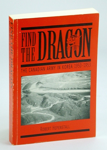 Image for Find the Dragon : The Canadian Army in Korea, 1950-1953