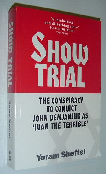 Image for Show-trial: Conspiracy to Convict John Demjanjuk as Ivan the Terrible