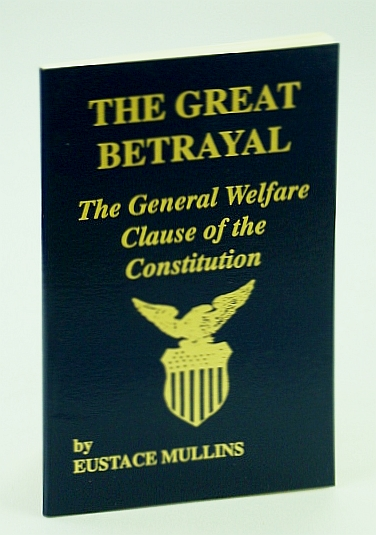 Image for The great betrayal: The general welfare clause of the Constitution