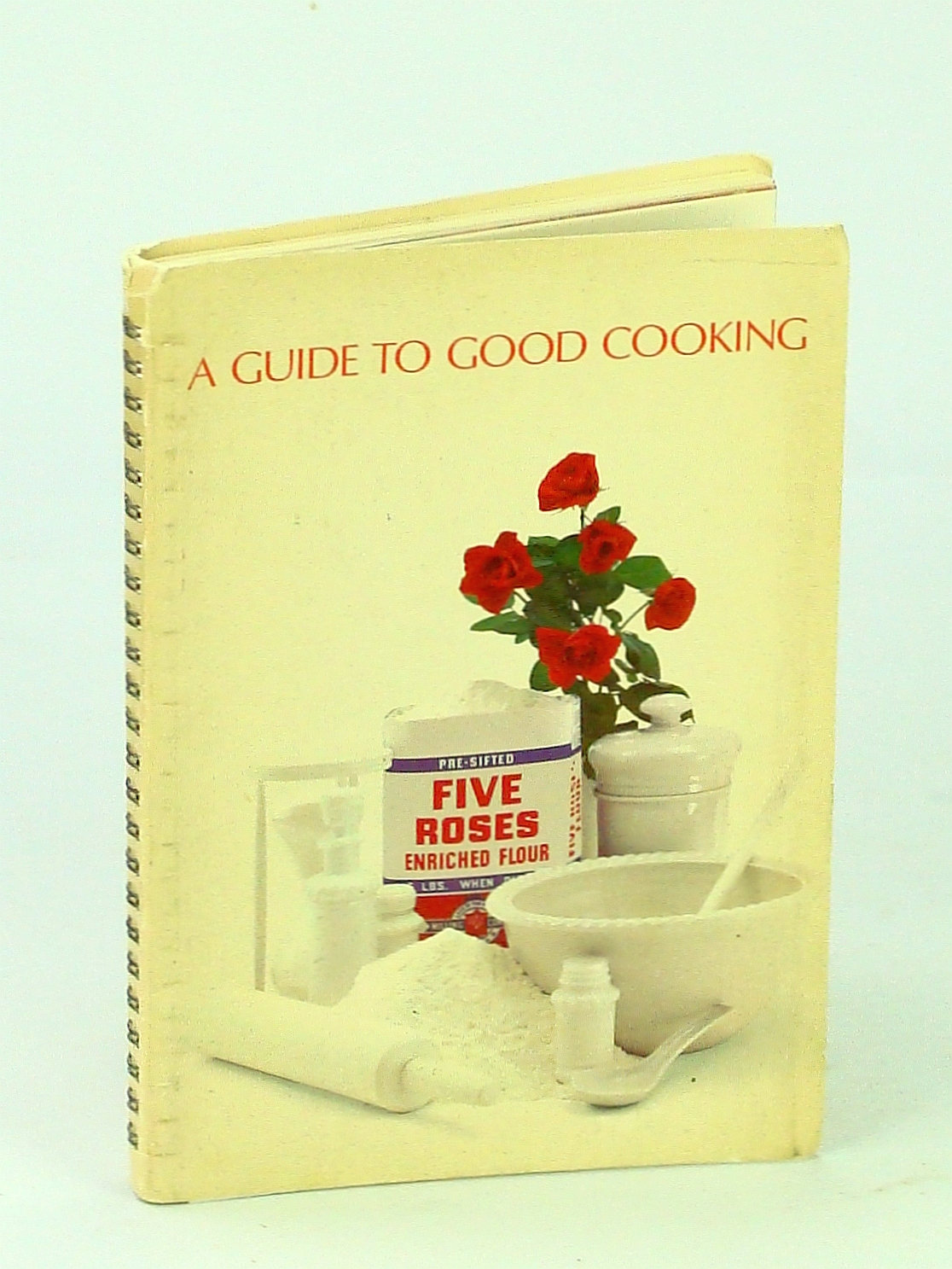 Image for A Guide To Good Cooking: Five Roses Flour Cookbook (Cook Book)