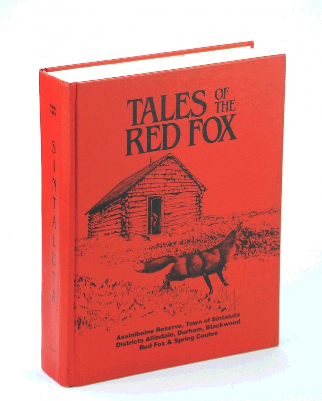 Image for Sintaluta 1880-1984 / Tales of the Red Fox: Assiniboine Reserve, Town of Sintaluta, Districts of Allindale, Durham, Blackwood, Red Fox, and Spring Coulee