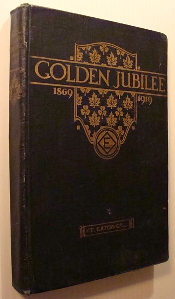 "Image for Golden Jubilee 1869-1919: A Book to Commemorate the Fiftieth (50th) Anniversary of ""T. Eaton Co. Limited"""