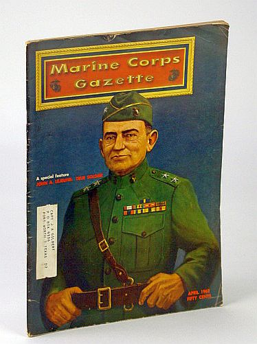Image for Marine Corps Gazette - Professional Magazine for United States Marines, April (Apr.) 1962, Number 4, Volume 46 -  Special John A. Lejeune Tribute Issue