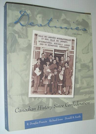 Image for Destinies: Canadian History Since Confederation Fifth Edition
